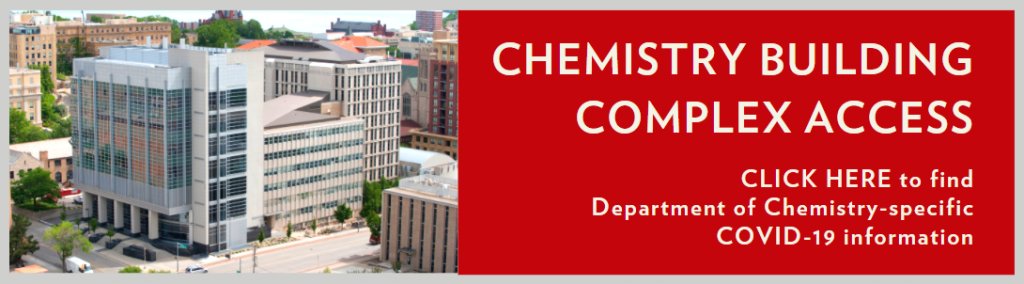 Chemistry Building Complex Access - Click Here to find Chemistry-specific COVID-19 information