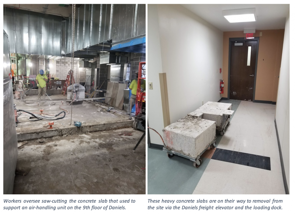 On the left, workers oversee saw-cutting the concrete slab that used to support an air-handling unit on the 9th floor of Daniels. On the right, heavy concrete slabs are on their way to removal from the site via the Daniels freight elevator and the loading dock.